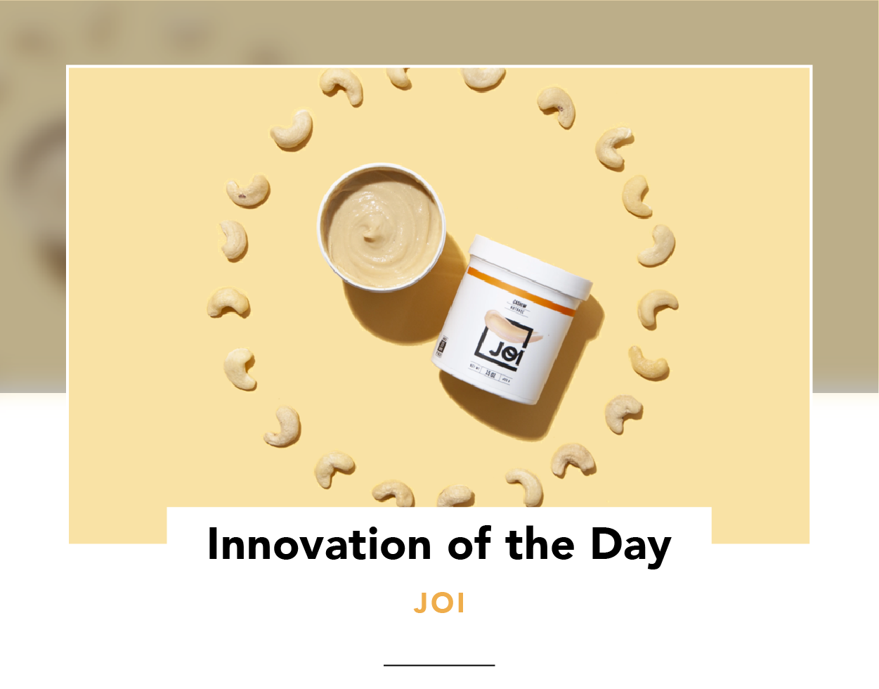 Two containers of JOI, one open and the other closed, surrounded by a circle of cashews