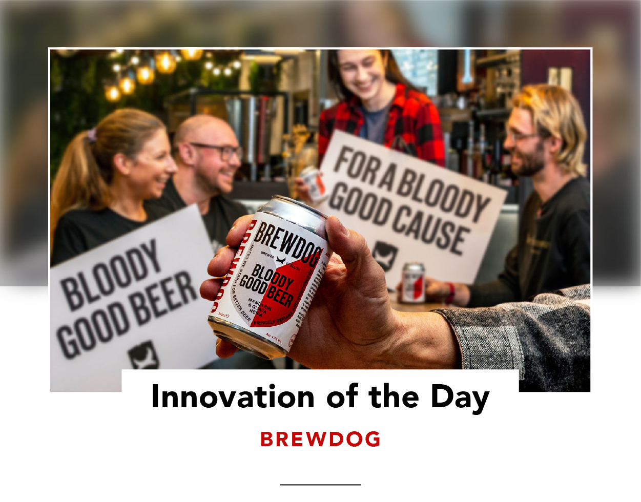 BrewDog's Bloody Good Beer: can and people with 'For a Bloody Good Cause' signs